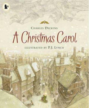 A Christmas Carol by Charles Dickens & P.J. Lynch