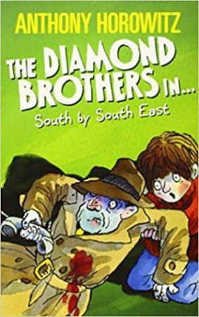 The Diamond Brothers In... South By South East by Anthony Horowitz