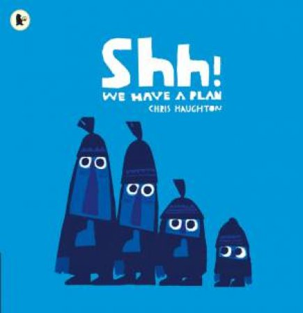 Shh! We Have A Plan by Chris Haughton