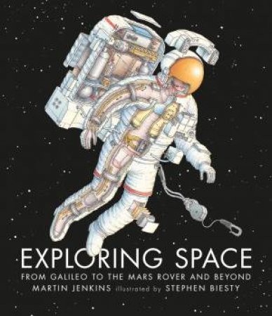 Exploring Space: From Galileo To The Mars Rover And Beyond by Martin Jenkins & Stephen Biesty