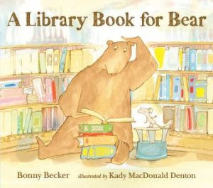 A Library Book for Bear by Bonny Becker & Kady Macdonald Denton
