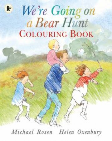 We're Going On A Bear Hunt Colouring Book by Michael Rosen & Helen Oxenbury