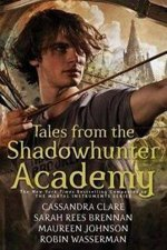Tales From The Shadowhunter Academy by Cassandra Clare & Sarah Rees Brennan & Robin Wasserman
