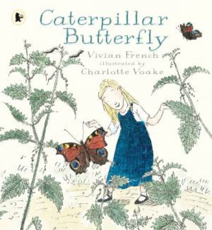 Caterpillar Butterfly by Vivian French & Charlotte Voake
