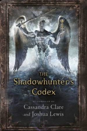 The Shadowhunter's Codex by Cassandra Clare & Joshua Lewis