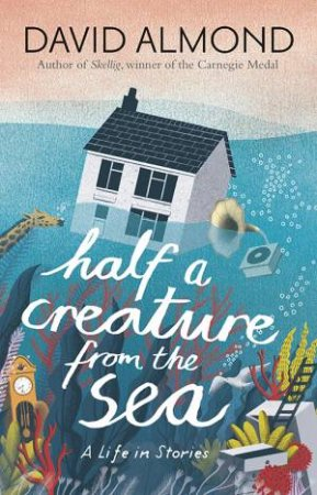 Half A Creature From The Sea: A Life In Stories