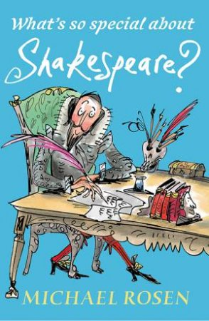 What's So Special About Shakespeare? by Michael Rosen & Sarah Nayler