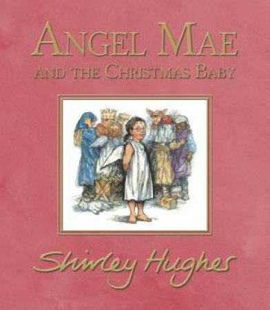 Angel Mae And The Christmas Baby by Shirley Hughes