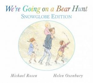We're Going On A Bear Hunt: Snowglobe Edition by Michael Rosen & Helen Oxenbury