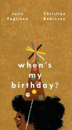 When's My Birthday? by Julie Fogliano & Christian Robinson