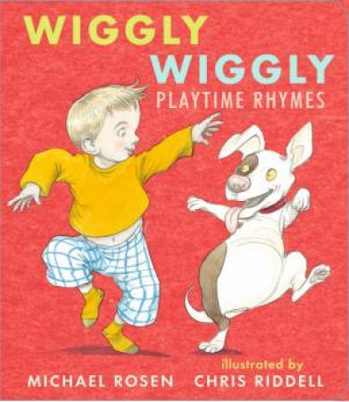 Wiggly Wiggly: Playtime Rhymes by Michael Rosen & Chris Riddell