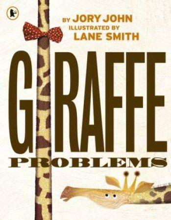 Giraffe Problems by Jory John & Lane Smith