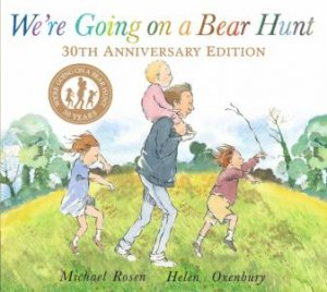 We're Going On Aa Bear Hunt - 30th Anniversary Edition by Michael Rosen & Helen Oxenbury