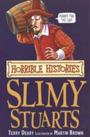 Horrible Histories: The Slimy Stuarts by Terry Deary
