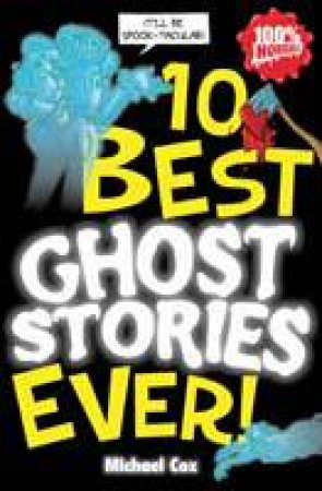 10 Best Ghost Stories Ever! by Michael Cox