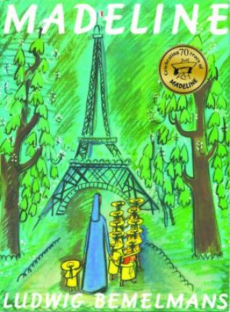 Madeline, 70th Anniversary Ed by Ludwig Bemelmans