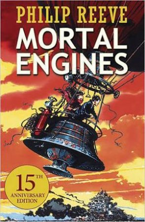 Mortal Engines - Anniversary Edition by Philip Reeve