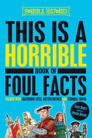 Horrible Histories: This Is A Horrible Book Of Foul Facts