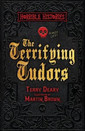 Horrible Histories: Terrifying Tudors by Terry Deary
