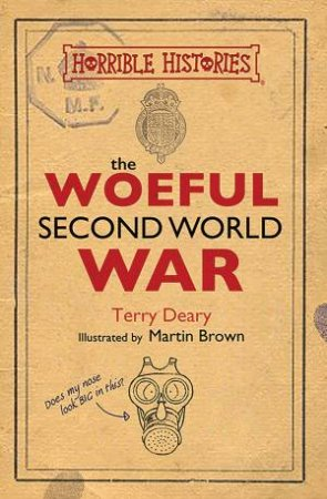 Horrible Histories: The Woeful Second World War by Terry Deary