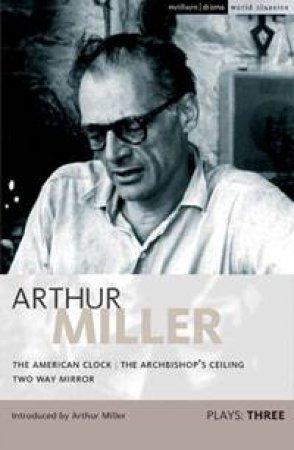 Arthur Miller Plays 3 by Arthur Miller
