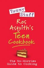 Yummy Stuff Ros Asquiths Teen Cookbook