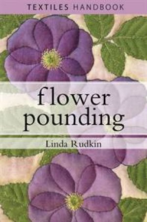 Flower Pounding by Linda Rudkin