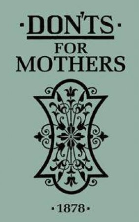 Don'ts for Mothers 1878 by Various