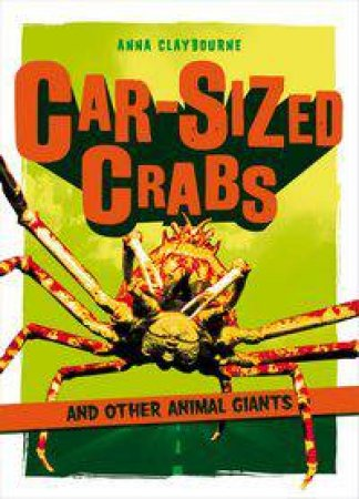 Car-Sized Crabs and other Animal Giants by Anna Claybourne