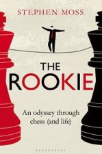 The Rookie: An Odyssey Through Chess (And Life) by Stephen Moss