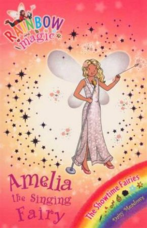 The Showtime Fairies: Amelia the Singing Fairy by Daisy Meadows