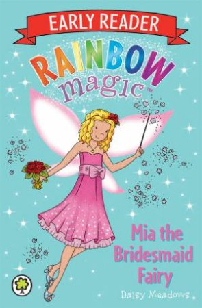 Rainbow Magic: Early Reader 07: Mia the Bridesmaid Fairy