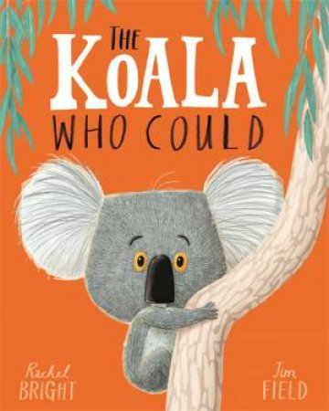 The Koala Who Could by Rachel Bright & Jim Field