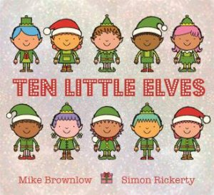 Ten Little Elves by Mike Brownlow & Simon Rickerty