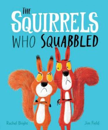 The Squirrels Who Squabbled by Rachel Bright & Jim Field