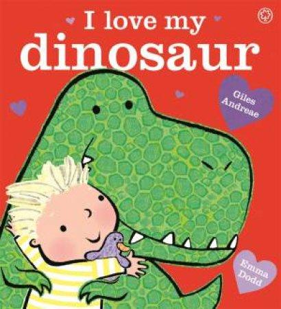 I Love My Dinosaur by Giles Andreae & Emma Dodd