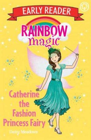 Rainbow Magic Early Reader: Catherine The Fashion Princess Fairy