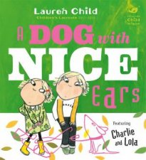 Charlie And Lola A Dog With Nice Ears
