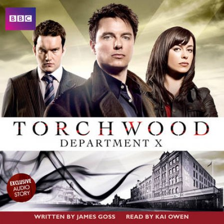 Torchwood Depatment X Unabridged 2/120 by James Goss