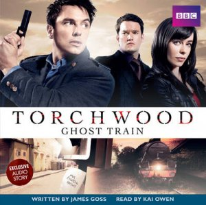 Torchwood: Ghost Train Unabridged 2/120 by James Goss