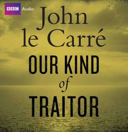 Our Kind of Traitor Unabridged 10/720