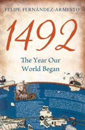 1492: The Year our World Began by Felipe Fernandez-Armesto