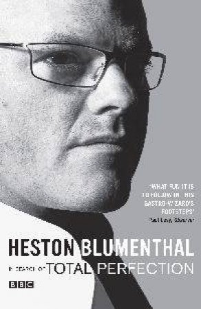 Total Perfection: Reinventing Kitchen Classics by Heston Blumenthal