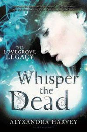 Whisper the Dead by Alyxandra Harvey