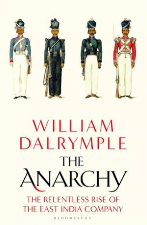 The Anarchy: The Rise And Fall Of The East India Company