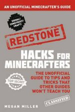 Hacks for Minecrafters: Redstone by Megan Miller