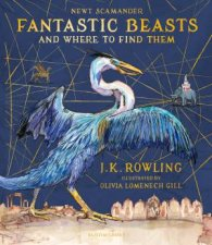 Fantastic Beasts And Where To Find Them (Illustrated Edition) by J.K. Rowling