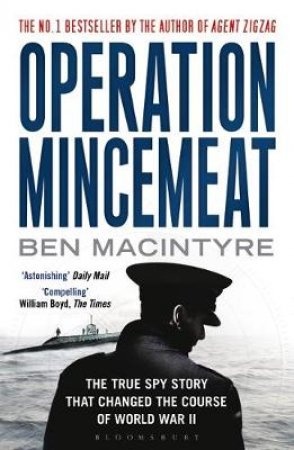 Operation Mincemeat: The True Spy Story That Changed The Course Of World War I by Ben Macintyre