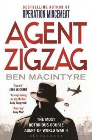 Agent Zigzag: The True Wartime Story Of Eddie Chapman by Ben Macintyre