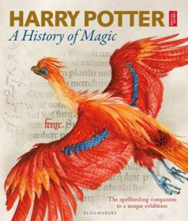 Harry Potter: A History Of Magic: The Book Of The Exhibition by Various